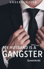 My Husband is a Gangster. [Editing] [Under Revision!] by QueenAmbi