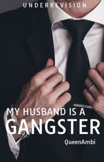 My Husband is a Gangster. [Editing] [Under Revision!]