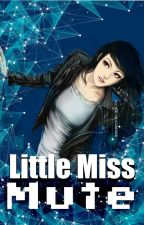 Little Miss Mute (EDITING) by LadyErato