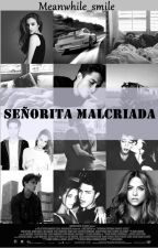 Señorita Malcriada. [TERMINADA] (+18) by Meanwhile__smile