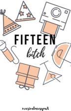 Fifteen, bitch.   Fillie by marimalovesyouX