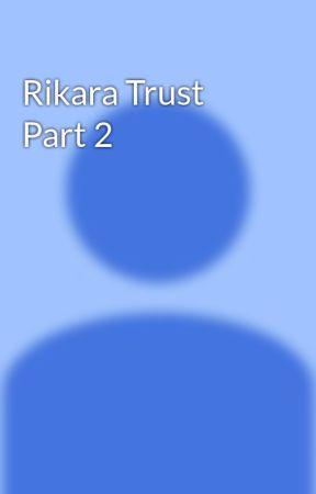 Rikara Trust Part 2 by hop9676