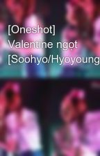 [Oneshot] Valentine ngọt [Soohyo/Hyoyoung] by TracyTh