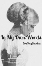 In My Own Words by CraftingShadow