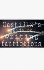 @Casti3lx's Guide to Writing Fanfiction by casti3lx