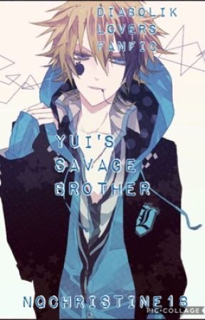 Yui's Savage Brother(Diabolik Lovers Fanfic) by Nqchristine18