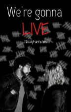 We're Gonna Live (The100) by Fanfictionist_06482