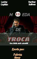 Moeda de troca ( EM PAUSA ) 🚫 by faahmah