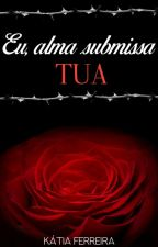 Eu , alma submissa tua. by KatiaFerreira2011