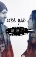 Over You -Shaylivia/Anlivia/Shourtney- by writer1092