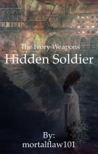 The Ivory Weapons: Hidden Soldier (Clace) by mortalflaw101