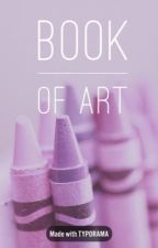 Book of Art (and Randomness!) by Willow_the_Gay