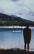 Cal, Wake Up • Hood √ by Calsal96