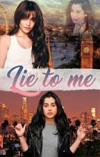 Lie to me. {Adaptación Camren G!P} by StolenBlueMoon