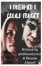I Dreamed I Could Forget(Bellarke - The 100) by shaniaahmed123