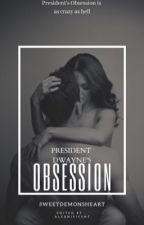 President Dwayne's Obsession ( On-Going ) by SweetDemonsHeart