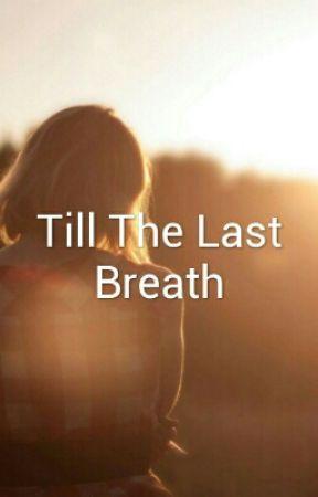 Till The Last Breath by dezziwilks