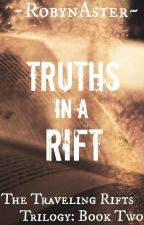 Truths in a Rift (The Traveling Rifts Trilogy: Book Two) by RobynAster