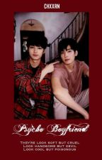 [ COMPLETED ] PSYCHO BOYFRIEND ✔ by chxxrn