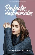 Perfectos Desconocidos  by sweetheart088
