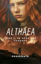 ALTHÆA - T.1 - La Mère des Cendres by neambule