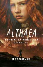 ALTHÆA - La Mère des Cendres by neambule