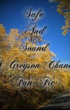 Safe and Sound- A Greyson Chance Fan fic (IN THE PROCESS OF EDITING) [ON HOLD] by 1D_Greyson_Cody