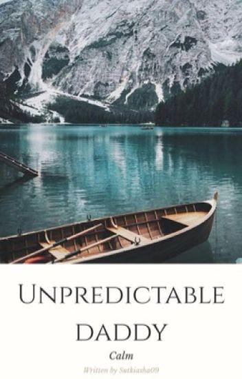 Unpredictable daddy /CALM