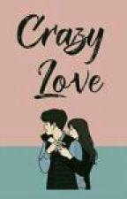 crazy LOVE (selesai) by hatakerohim