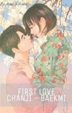 💞FIRST LOVE💞 CHANJI & BAEKMI (END)❤️ by AdeliaAdhel