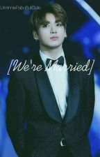 We're Married | J.Jk FF| 》sequel To Married To My Ex-bestfriend《 by JiminniePaboButCute