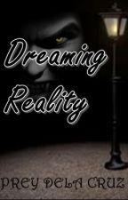Dreaming Reality by PreyDelaCruz