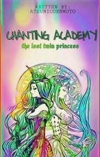 CHANTING ACADEMY: The Lost Twin Princess by ateunicornmoto