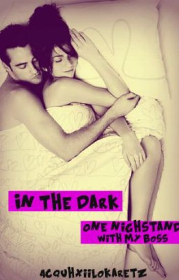 In the dark (One night stand with my boss) [FIN]