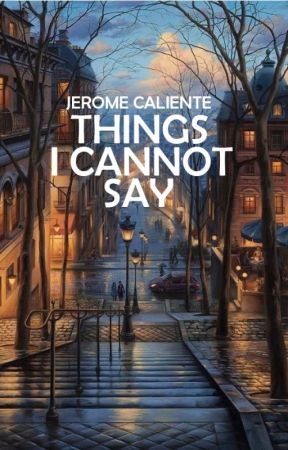 Things I Cannot Say by JeromeCaliente