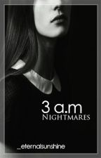 3 a.m Nightmares by _eternalsunshine