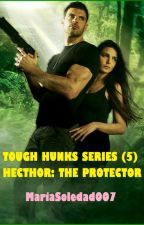 Tough Hunks Series (5) Hecthor : The Protector by MariaSoledad007
