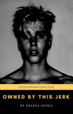 Owned by this Jerk ( Justin Bieber Fanfic ) [COMPLETED] by shainajovell