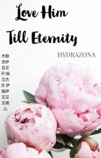 Love Him Till Eternity (LHTE) {BL} (COMPLETE) by hydrazona