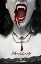 Bloodthirsty: Laurynn's story. [Watty Awards 2012!] by Laurynnlovesu