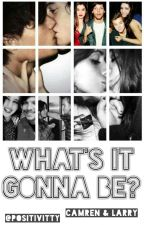 What's It Gonna Be? {Camren&Larry} by Positivitty