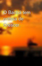 O Baobá tem pressa de Crescer. by GiulXavier