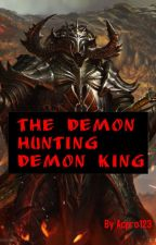 The Demon Hunting Demon King by acpro123