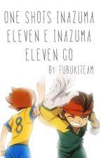 One-Shots Inazuma Eleven e Inazuma Eleven GO by FubukiTeam