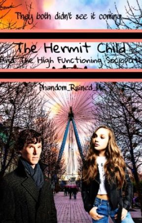 The Hermit Child and The High Functioning Sociopath  by Phandom_Ruined_Me