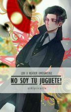 NO SOY TU JUGUETE! (levi x reader omegaverse) by ashlyrivaille