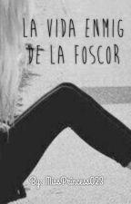 La Vida Enmig De La Foscor. by LauraBurcet03