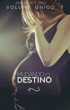 MUDANDO O DESTINO by amigas_autoras