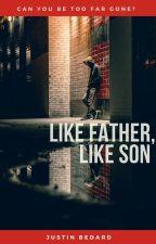 Like Father, Like Son by justinbedard89