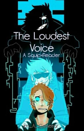 The Loudest Voice (Squip × Reader) by Im_A_General